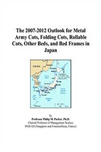 eBook The 2007-2012 Outlook for Metal Army Cots, Folding Cots, Rollable Cots, Other Beds, and Bed Frames in Japan download