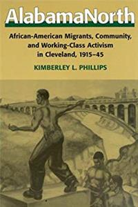 eBook AlabamaNorth: African-American Migrants, Community, and Working-Class Activism in Cleveland, 1915-1945 download