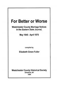 eBook For better or worse: Westchester County marriage notices in the Eastern state journal, May 1845-April 1875 download
