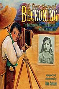 eBook A Boy Named Beckoning: The True Story of Dr. Carlos Montezuma, Native American Hero download