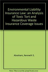 eBook Environmental Liability Insurance Law: An Analysis of Toxic Tort and Hazardous Waste Insurance Coverage Issues download