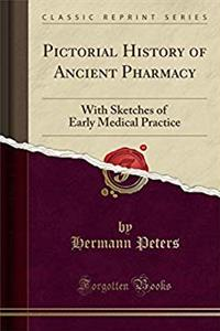 eBook Pictorial History of Ancient Pharmacy: With Sketches of Early Medical Practice (Classic Reprint) download