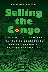eBook Selling the Congo: A History of European Pro-Empire Propaganda and the Making of Belgian Imperialism download