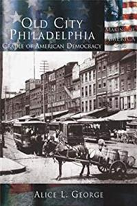 eBook Old City Philadelphia: Cradle of American Democracy  (PA)  (Making of America) download