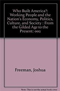 eBook Who Built America? Working People and the Nation's Economy, Politics, Culture, and Society, Vol. 2: From the Gilded Age to the Present download