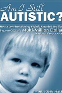 eBook Am I Still Autistic? How a Low-Functioning, Slightly Retarded Toddler Became the CEO of a Multi-Million Dollar Corporation download