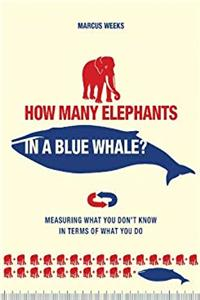 eBook How Many Elephants in a Blue Whale?: Measuring What You Don't Know in Terms of What You Do download