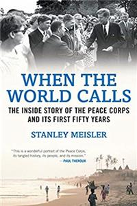 eBook When the World Calls: The Inside Story of the Peace Corps and Its First Fifty Years download