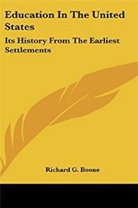 eBook Education In The United States: Its History From The Earliest Settlements download