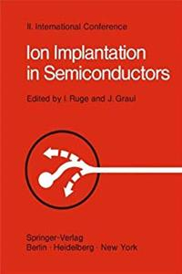 eBook Ion Implantation in Semiconductors: Proceedings of the II. International Conference on Ion Implantation in Semiconductors, Physics and Technology. Garmisch-Partenkirchen, Bavaria, Germany download