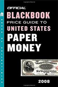 eBook The Official Blackbook Price Guide to U.S. Paper Money 2008, 40th Edition (OFFICIAL BLACKBOOK PRICE GUIDE TO UNITED STATES PAPER MONEY) download